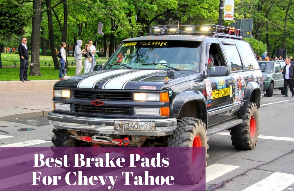 What are the popular brake pads for your Chevy Tahoe?