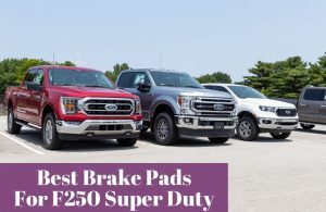 Choosing the most reliable brake pads for my Ford F250