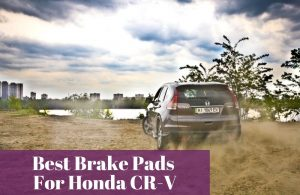 Knowing what brands brake pads are good for my Honda CR-V
