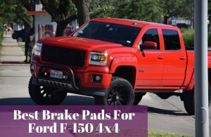 Getting to know of the most popular and trusted brake pads for your F-150.